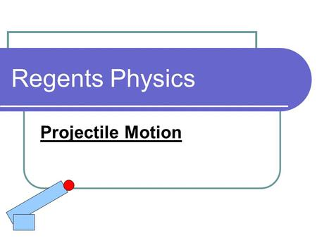 Regents Physics Projectile Motion.