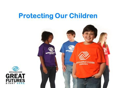 Protecting Our Children. About Boys & Girls Clubs 2 National Organization (BGCA) 1,100+ Local Organizations 4,000 Club Sites 4.1 Million Youth Served.