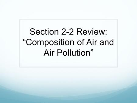 "Section 2-2 Review: ""Composition of Air and Air Pollution"""
