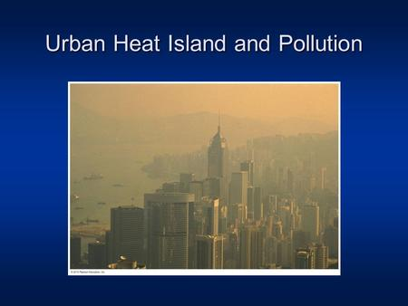 Urban Heat Island and Pollution. Summary General circulation models: Grid size. Name of the basic set of equations. 4 components of the climate system.