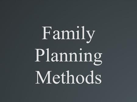Family Planning Methods. What is natural family planning? Natural family planning is a method used to help a couple determine when sexual intercourse.