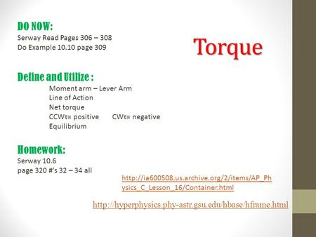 Torque  DO NOW: Serway Read Pages 306 – 308 Do Example 10.10 page 309 Define and Utilize : Moment.