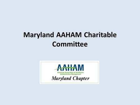 Maryland AAHAM Charitable Committee. Mission To offer assistance in the form of resources and financial aid to those in need in areas which Maryland AAHAM.