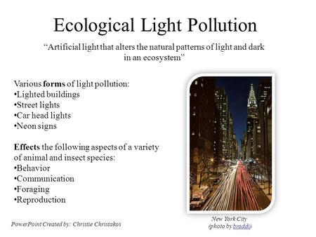 "Ecological Light Pollution ""Artificial light that alters the natural patterns of light and dark in an ecosystem"" Various forms of light pollution: Lighted."