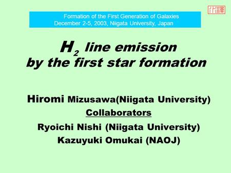 Line emission by the first star formation Hiromi Mizusawa(Niigata University) Collaborators Ryoichi Nishi (Niigata University) Kazuyuki Omukai (NAOJ) Formation.