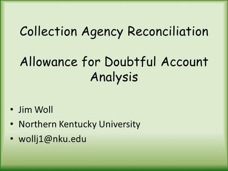 Collection Agency Reconciliation Allowance for Doubtful Account Analysis Jim Woll Northern Kentucky University