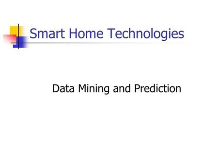 Smart Home Technologies Data Mining and Prediction.