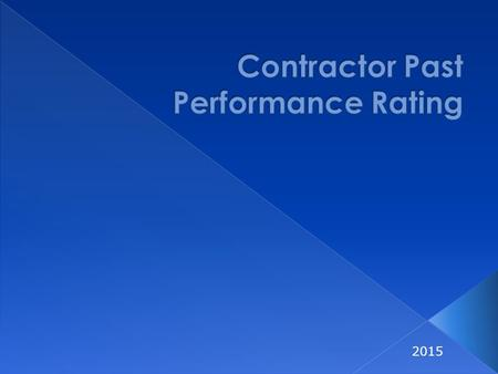 "2015.  More objective process  Communicate performance issues proactively  Tied to outcomes that are important to Customers  ""Raise the bar"" on Contractor's."