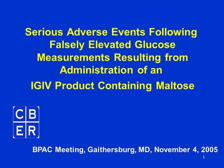 1 Serious Adverse Events Following Falsely Elevated Glucose Measurements Resulting from Administration of an IGIV Product Containing Maltose BPAC Meeting,