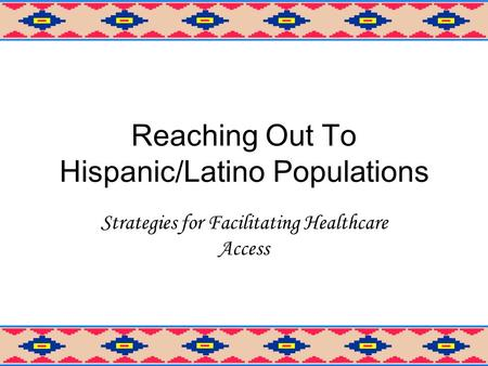 Reaching Out To Hispanic/Latino Populations Strategies for Facilitating Healthcare Access.