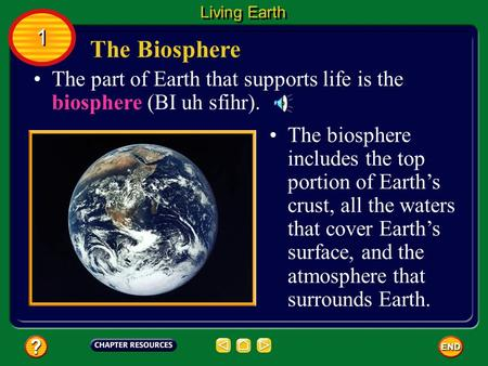 The part of Earth that supports life is the biosphere (BI uh sfihr). The biosphere includes the top portion of Earth's crust, all the waters that cover.