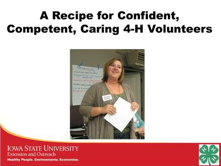A Recipe for Confident, Competent, Caring 4-H Volunteers.