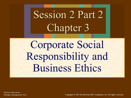 McGraw-Hill/Irwin Strategic Management, 10/e Copyright © 2007 The McGraw-Hill Companies, Inc. All rights reserved. Corporate Social Responsibility and.