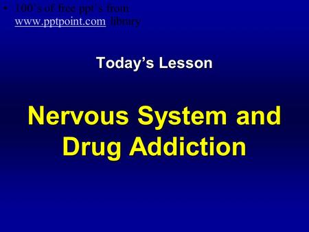 Today's Lesson Nervous System and Drug Addiction