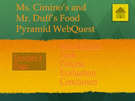 Ms. Cimino's and Mr. Duff's Food Pyramid WebQuest Introduction Task Process Evaluation Conclusion Teacher's Page.
