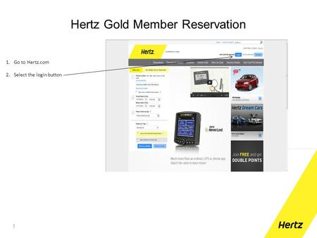 Hertz Gold Member Reservation 1 1.Go to Hertz.com 2.Select the login button.