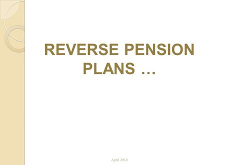 REVERSE PENSION PLANS … April 2010. BACKGROUND These programs all work in a similar way. They are set up through insurance companies and banks and are.