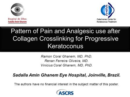 Pattern of Pain and Analgesic use after Collagen Crosslinking for Progressive Keratoconus Ramon Coral Ghanem, MD, PhD. Renan Ferreira Oliveira, MD. Vinicius.