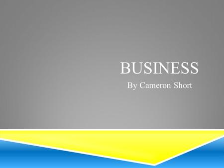 BUSINESS By Cameron Short. HOW I HAVE CARRIED OUT MY RESEARCH I carried out my research by going on certain websites and also using my common knowledge.