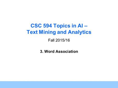 1 CSC 594 Topics in AI – Text Mining and Analytics Fall 2015/16 3. Word Association.
