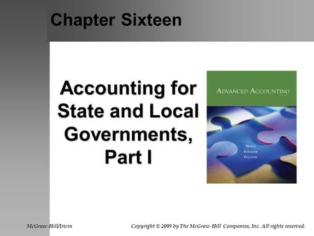 Chapter Sixteen Accounting for State and Local Governments, Part I McGraw-Hill/Irwin Copyright © 2009 by The McGraw-Hill Companies, Inc. All rights reserved.