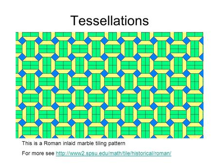 Tessellations This is a Roman inlaid marble tiling pattern For more see