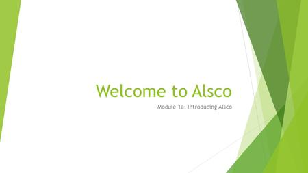 Welcome to Alsco Module 1a: Introducing Alsco. Training Objectives  Learn about Alsco and its beginnings  Know the Alsco Service Objectives  Understand.