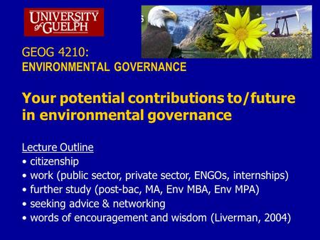 GEOG 4210: ENVIRONMENTAL GOVERNANCE Your potential contributions to/future in environmental governance Lecture Outline citizenship work (public sector,