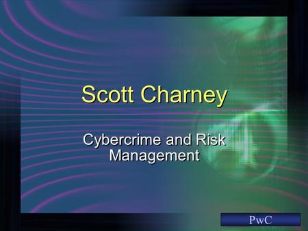 Scott Charney Cybercrime and Risk Management PwC.