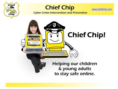 Chief Chip! Helping our children & young adults to stay safe online.
