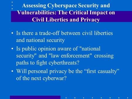 Assessing Cyberspace Security and Vulnerabilities: The Critical Impact on Civil Liberties and Privacy Is there a trade-off between civil liberties and.