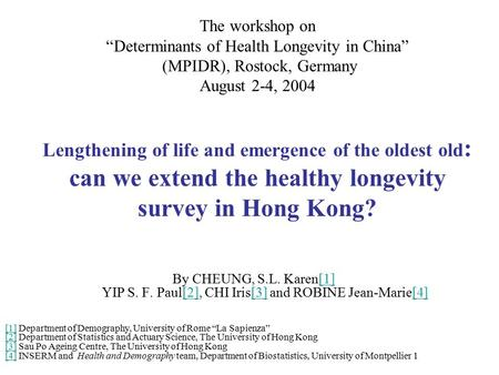"The workshop on ""Determinants of Health Longevity in China"" (MPIDR), Rostock, Germany August 2-4, 2004 Lengthening of life and emergence of the oldest."