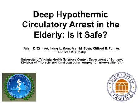 Deep Hypothermic Circulatory Arrest in the Elderly: Is it Safe? Adam D. Zimmet, Irving L. Kron, Alan M. Speir, Clifford E. Fonner, and Ivan K. Crosby University.