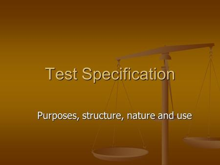 Test Specification Purposes, structure, nature and use.