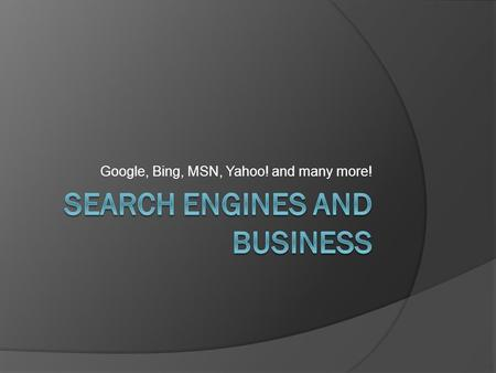 Google, Bing, MSN, Yahoo! and many more!. How useful are search Engines? We discussed some of the techniques involved in the previous lesson. Search Engines.