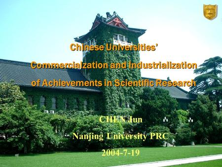 Cover Chinese Universities' Commercialzation and Industrialization of Achievements in Scientific Research CHEN Jun Nanjing University PRC 2004-7-19.