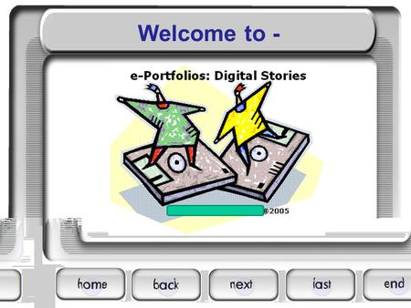 Welcome to -. An e-Portfolio is: An information management system that uses electronic media. (WORD/ web authoring platform/PPT) Learner builds/maintains.