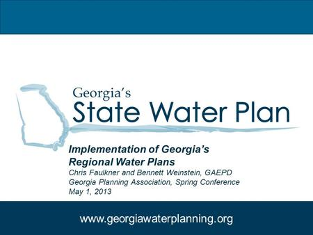 Www.georgiawaterplanning.org Implementation of Georgia's Regional Water Plans Chris Faulkner and Bennett Weinstein, GAEPD Georgia Planning Association,