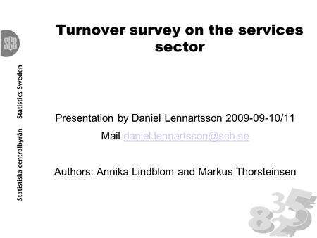 Turnover survey on the services sector Presentation by Daniel Lennartsson 2009-09-10/11 Mail Authors: