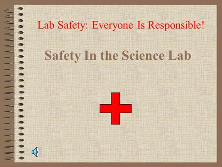 Safety In the Science Lab Lab Safety: Everyone Is Responsible!