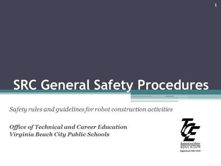 SRC General Safety Procedures Safety rules and guidelines for robot construction activities Office of Technical and Career Education Virginia Beach City.