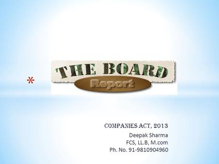 COMPANIES ACT, 2013 Deepak Sharma FCS, LL.B, M.com Ph. No. 91-9810904960.