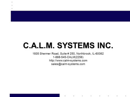C.A.L.M. SYSTEMS INC. 1935 Shermer Road, Suite # 250, Northbrook, IL-60062 1-888-545-CALM(2256)