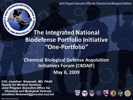 "The Integrated National Biodefense Portfolio Initiative ""One-Portfolio"" Chemical Biological Defense Acquisition Initiatives Forum (CBDAIF) May 6, 2009."