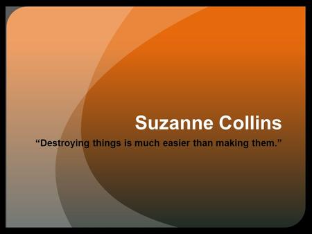 "Suzanne Collins ""Destroying things is much easier than making them."""