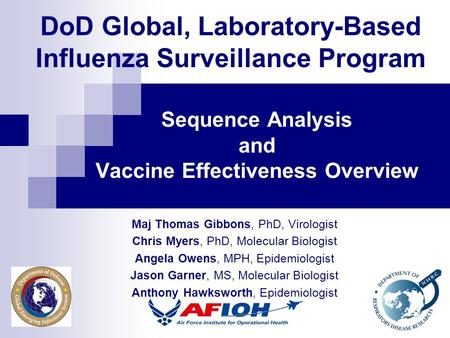 DoD Global, Laboratory-Based Influenza Surveillance Program Sequence Analysis and Vaccine Effectiveness Overview Maj Thomas Gibbons, PhD, Virologist Chris.