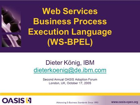 Web Services Business Process Execution Language (WS-BPEL) Dieter König, IBM Second Annual OASIS Adoption Forum.