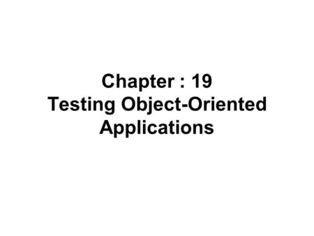 Chapter : 19 Testing Object-Oriented Applications.