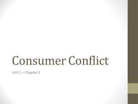 Consumer Conflict Unit 1 – Chapter 2. The Consumer A consumer is a person who buys goods or services for his/her own use, not for resale. This transaction.