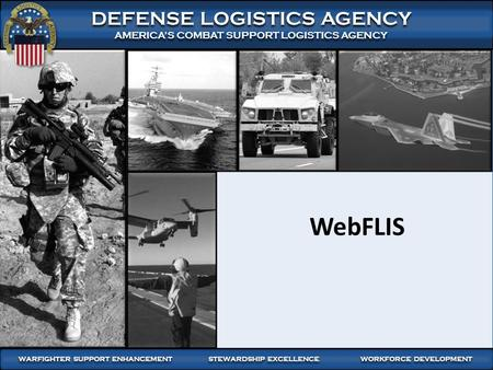 WARFIGHTER FOCUSED, GLOBALLY RESPONSIVE SUPPLY CHAIN LEADERSHIP 1 DEFENSE LOGISTICS AGENCY AMERICA'S COMBAT SUPPORT LOGISTICS AGENCY DEFENSE LOGISTICS.